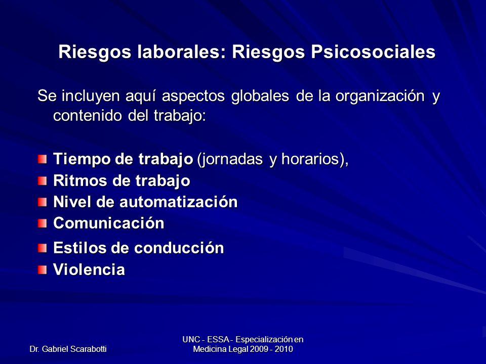 Dr. Gabriel Scarabotti UNC - ESSA - Especialización en Medicina Legal 2009 - 2010 Riesgos laborales: Riesgos Psicosociales Se incluyen aquí aspectos g