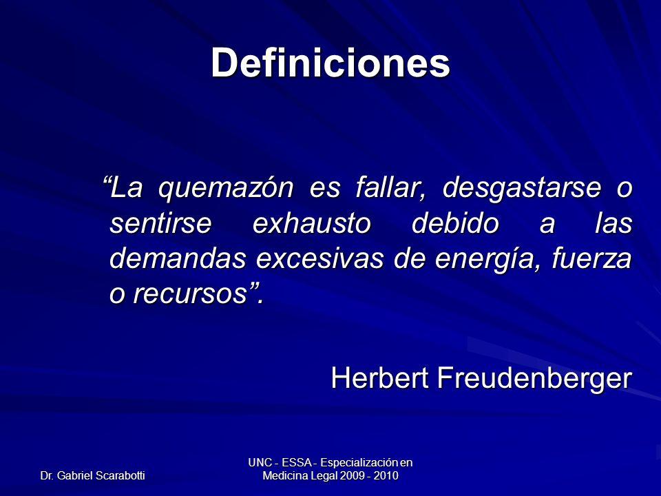 Dr. Gabriel Scarabotti UNC - ESSA - Especialización en Medicina Legal 2009 - 2010 Definiciones La quemazón es fallar, desgastarse o sentirse exhausto