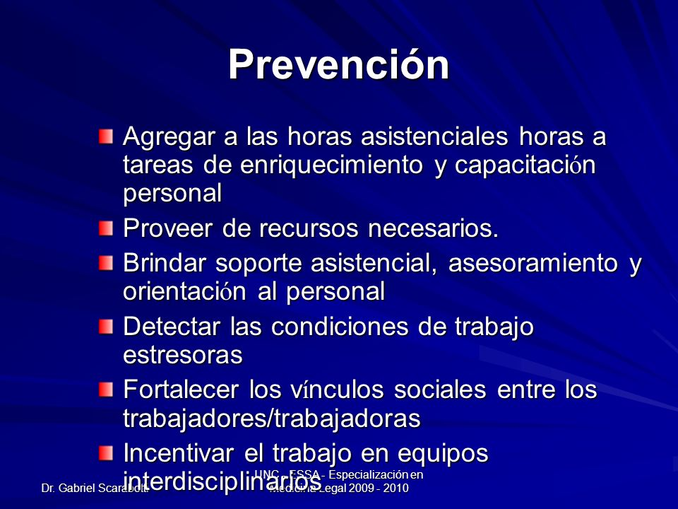 Dr. Gabriel Scarabotti UNC - ESSA - Especialización en Medicina Legal 2009 - 2010 Prevención Agregar a las horas asistenciales horas a tareas de enriq