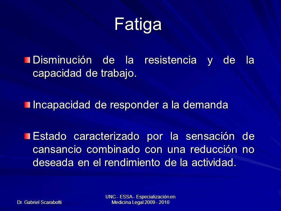 Dr. Gabriel Scarabotti UNC - ESSA - Especialización en Medicina Legal 2009 - 2010Fatiga Disminución de la resistencia y de la capacidad de trabajo. In