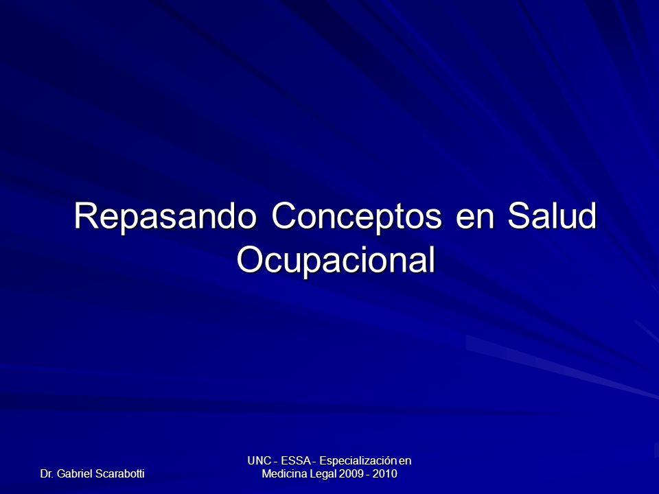 Dr. Gabriel Scarabotti UNC - ESSA - Especialización en Medicina Legal 2009 - 2010 Repasando Conceptos en Salud Ocupacional