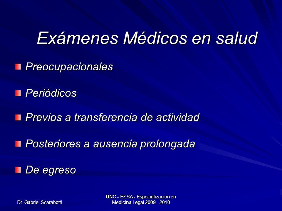 Dr. Gabriel Scarabotti UNC - ESSA - Especialización en Medicina Legal 2009 - 2010 Exámenes Médicos en salud PreocupacionalesPeriódicos Previos a trans