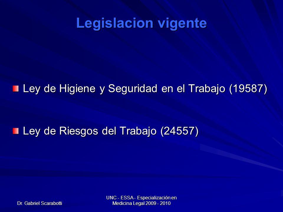 Dr. Gabriel Scarabotti UNC - ESSA - Especialización en Medicina Legal 2009 - 2010 Legislacion vigente Ley de Higiene y Seguridad en el Trabajo (19587)