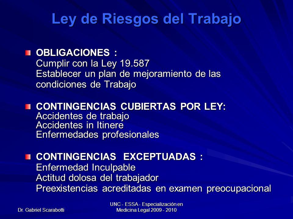 Dr. Gabriel Scarabotti UNC - ESSA - Especialización en Medicina Legal 2009 - 2010 Ley de Riesgos del Trabajo OBLIGACIONES : Cumplir con la Ley 19.587