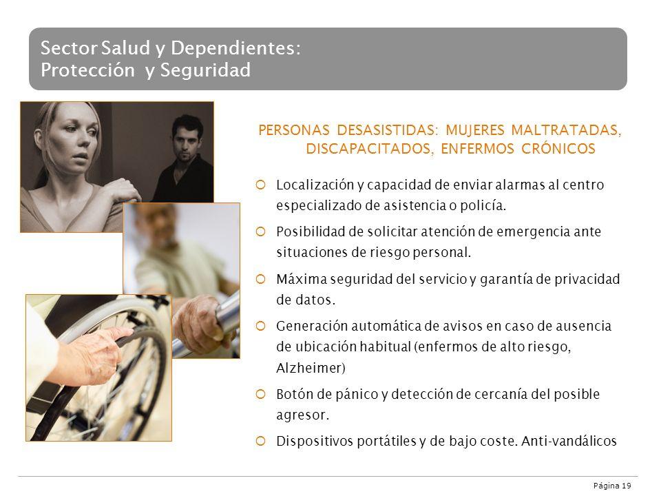Página 19 Sector Salud y Dependientes: Protección y Seguridad PERSONAS DESASISTIDAS: MUJERES MALTRATADAS, DISCAPACITADOS, ENFERMOS CRÓNICOS Localizaci