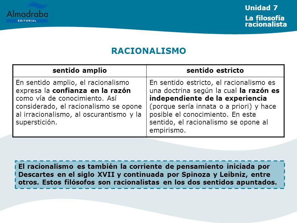 LOS FILÓSOFOS RACIONALISTAS Características Comparten la idea de que la razón es la principal vía de conocimiento y de certeza, independientemente de la experiencia.