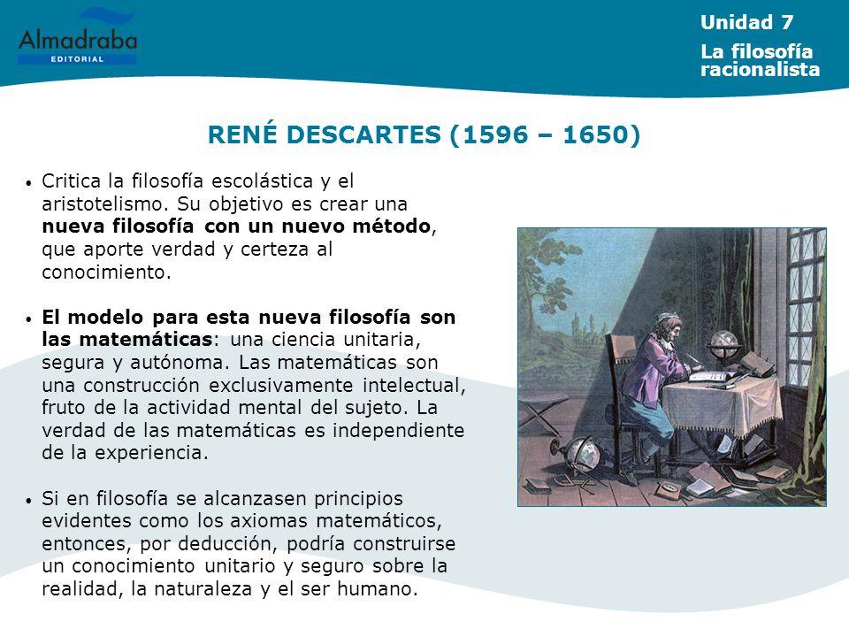 RENÉ DESCARTES (1596 – 1650) Critica la filosofía escolástica y el aristotelismo.