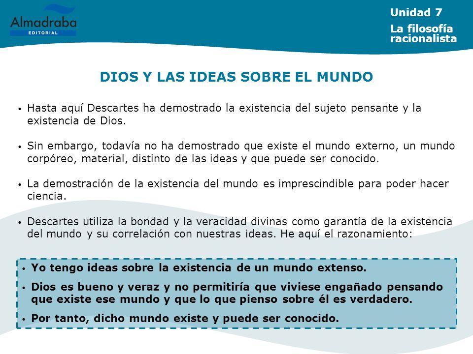 DIOS Y LAS IDEAS SOBRE EL MUNDO Hasta aquí Descartes ha demostrado la existencia del sujeto pensante y la existencia de Dios.