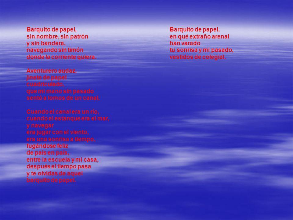 Barquito de papel, sin nombre, sin patrón y sin bandera, navegando sin timón donde la corriente quiera.