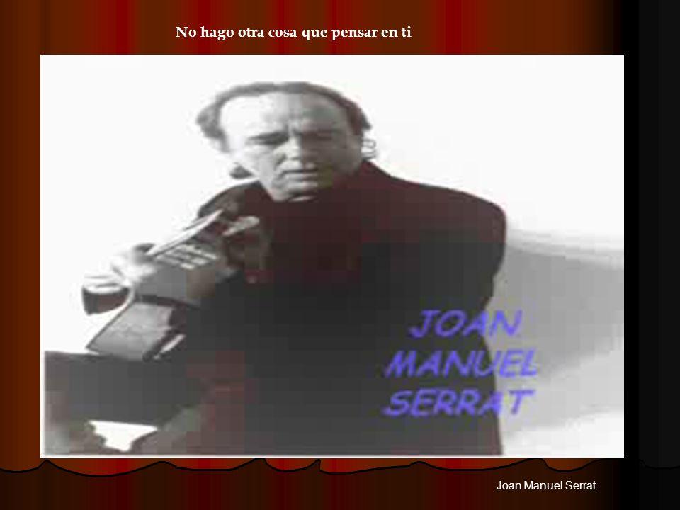 No hago otra cosa que pensar en ti Joan Manuel Serrat