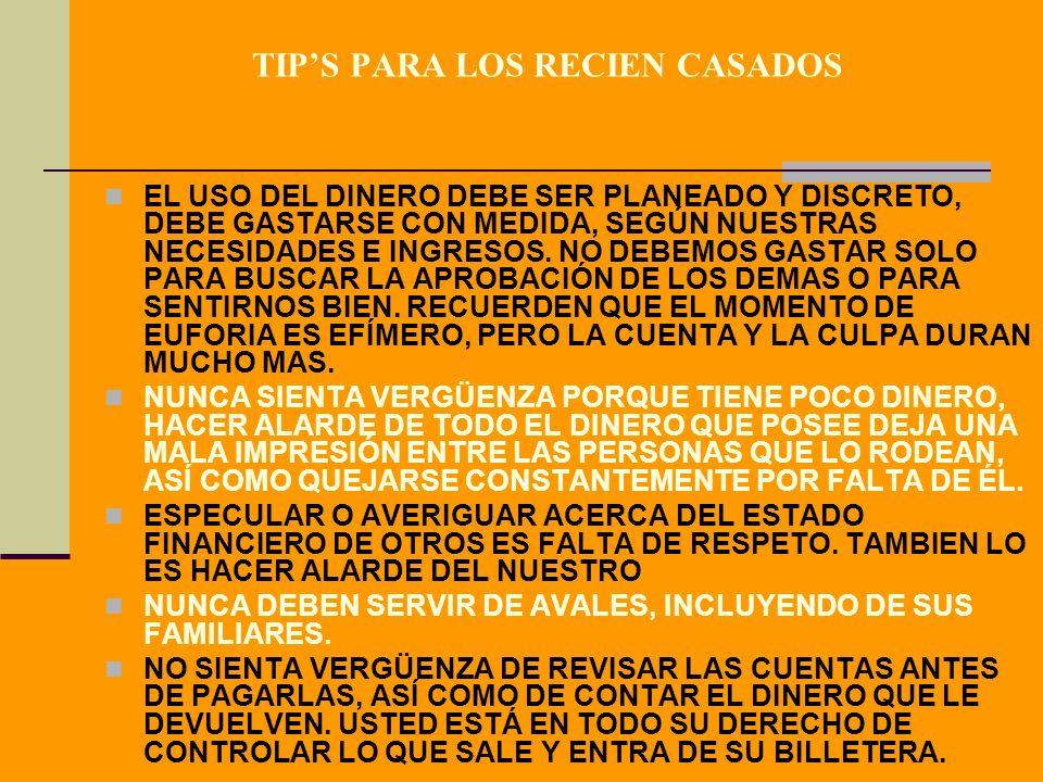 TIPS PARA LOS RECIEN CASADOS EL USO DEL DINERO DEBE SER PLANEADO Y DISCRETO, DEBE GASTARSE CON MEDIDA, SEGÚN NUESTRAS NECESIDADES E INGRESOS.