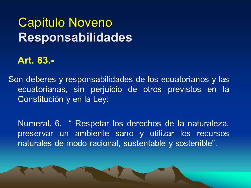 Capítulo Noveno Responsabilidades Art. 83.- Son deberes y responsabilidades de los ecuatorianos y las ecuatorianas, sin perjuicio de otros previstos e