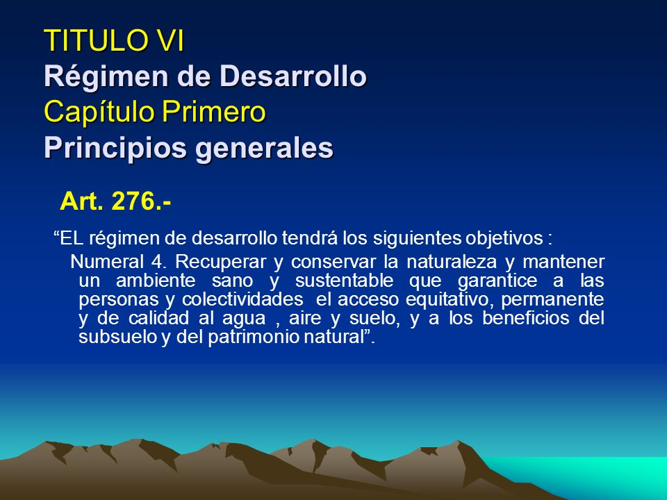 TITULO VI Régimen de Desarrollo Capítulo Primero Principios generales Art. 276.- EL régimen de desarrollo tendrá los siguientes objetivos : Numeral 4.