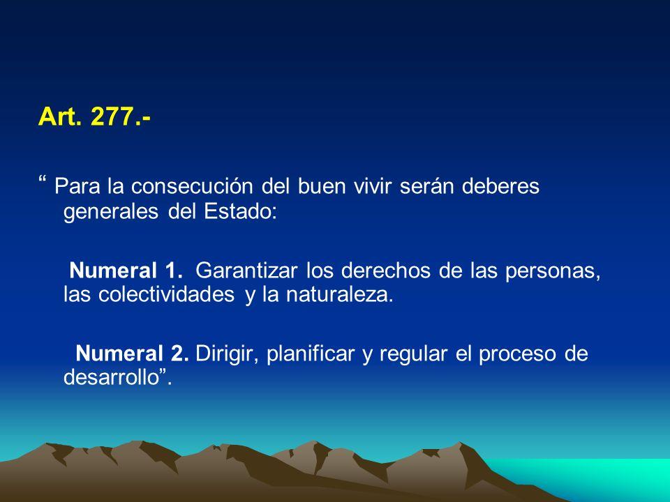Art. 277.- Para la consecución del buen vivir serán deberes generales del Estado: Numeral 1. Garantizar los derechos de las personas, las colectividad