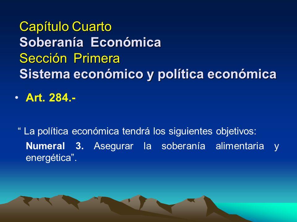 Capítulo Cuarto Soberanía Económica Sección Primera Sistema económico y política económica Art. 284.- La política económica tendrá los siguientes obje