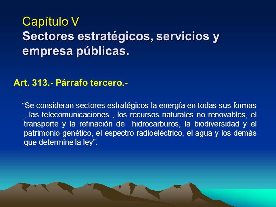 Capítulo V Sectores estratégicos, servicios y empresa públicas. Art. 313.- Párrafo tercero.- Se consideran sectores estratégicos la energía en todas s