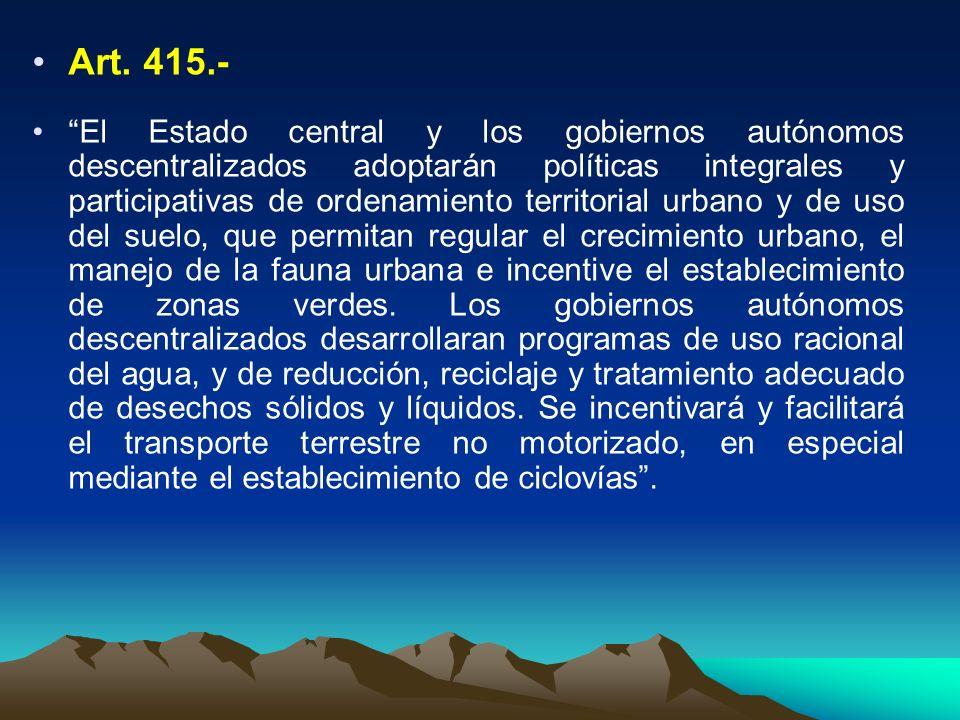Art. 415.- El Estado central y los gobiernos autónomos descentralizados adoptarán políticas integrales y participativas de ordenamiento territorial ur