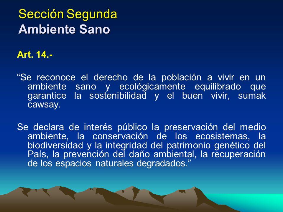 Sección Segunda Ambiente Sano Art. 14.- Se reconoce el derecho de la población a vivir en un ambiente sano y ecológicamente equilibrado que garantice