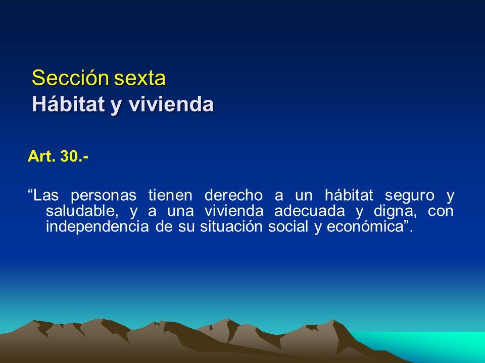 Sección sexta Hábitat y vivienda Art. 30.- Las personas tienen derecho a un hábitat seguro y saludable, y a una vivienda adecuada y digna, con indepen