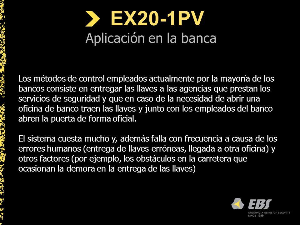 EX20-1PV Aplicación en la banca Los métodos de control empleados actualmente por la mayoría de los bancos consiste en entregar las llaves a las agencias que prestan los servicios de seguridad y que en caso de la necesidad de abrir una oficina de banco traen las llaves y junto con los empleados del banco abren la puerta de forma oficial.