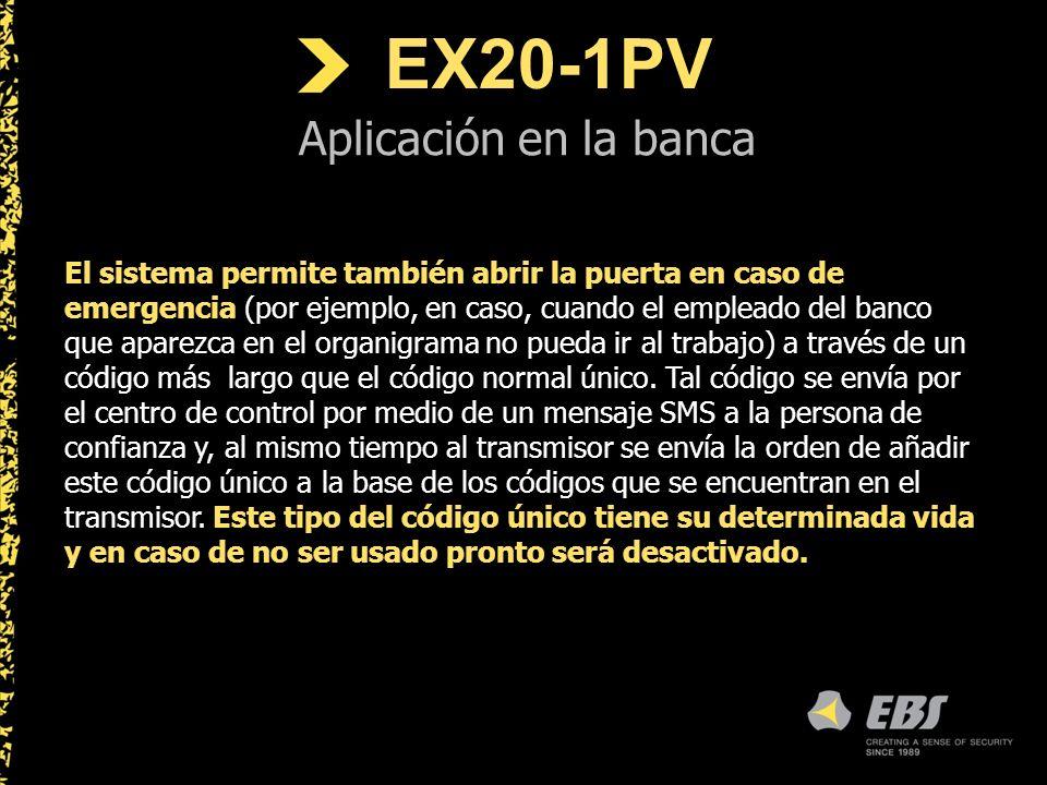 EX20-1PV Aplicación en la banca El sistema permite también abrir la puerta en caso de emergencia (por ejemplo, en caso, cuando el empleado del banco que aparezca en el organigrama no pueda ir al trabajo) a través de un código más largo que el código normal único.
