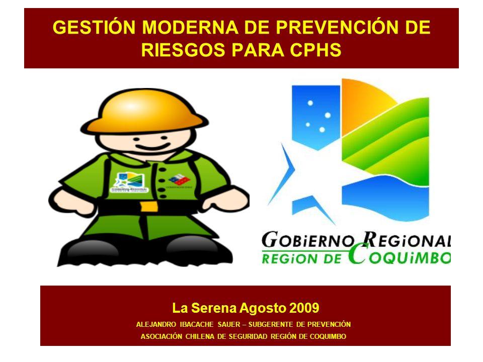 GESTIÓN MODERNA DE PREVENCIÓN DE RIESGOS PARA CPHS La Serena Agosto 2009 ALEJANDRO IBACACHE SAUER – SUBGERENTE DE PREVENCIÓN ASOCIACIÓN CHILENA DE SEG