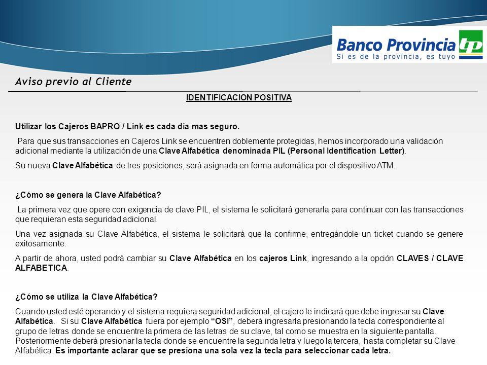 Aviso previo al Cliente IDENTIFICACION POSITIVA Utilizar los Cajeros BAPRO / Link es cada día mas seguro. Para que sus transacciones en Cajeros Link s