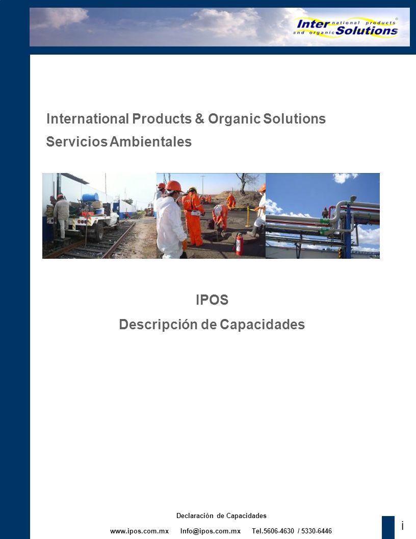 www.ipos.com.mx Info@ipos.com.mx Tel.5606-4630 / 5330-6446 Declaración de Capacidades International Products & Organic Solutions Servicios Ambientales