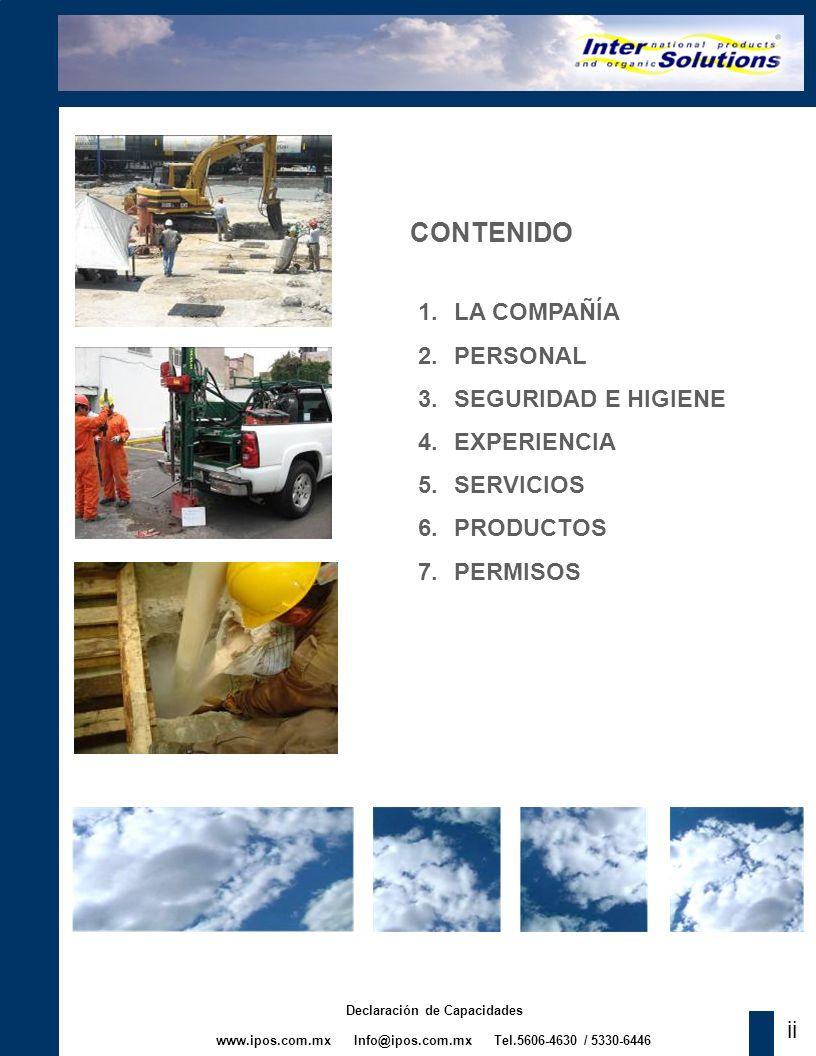 www.ipos.com.mx Info@ipos.com.mx Tel.5606-4630 / 5330-6446 Declaración de Capacidades CONTENIDO 1.LA COMPAÑÍA 2.PERSONAL 3.SEGURIDAD E HIGIENE 4.EXPER