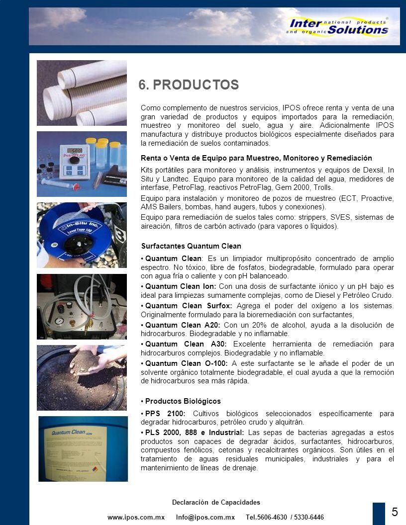 www.ipos.com.mx Info@ipos.com.mx Tel.5606-4630 / 5330-6446 Declaración de Capacidades 5 6. PRODUCTOS Como complemento de nuestros servicios, IPOS ofre