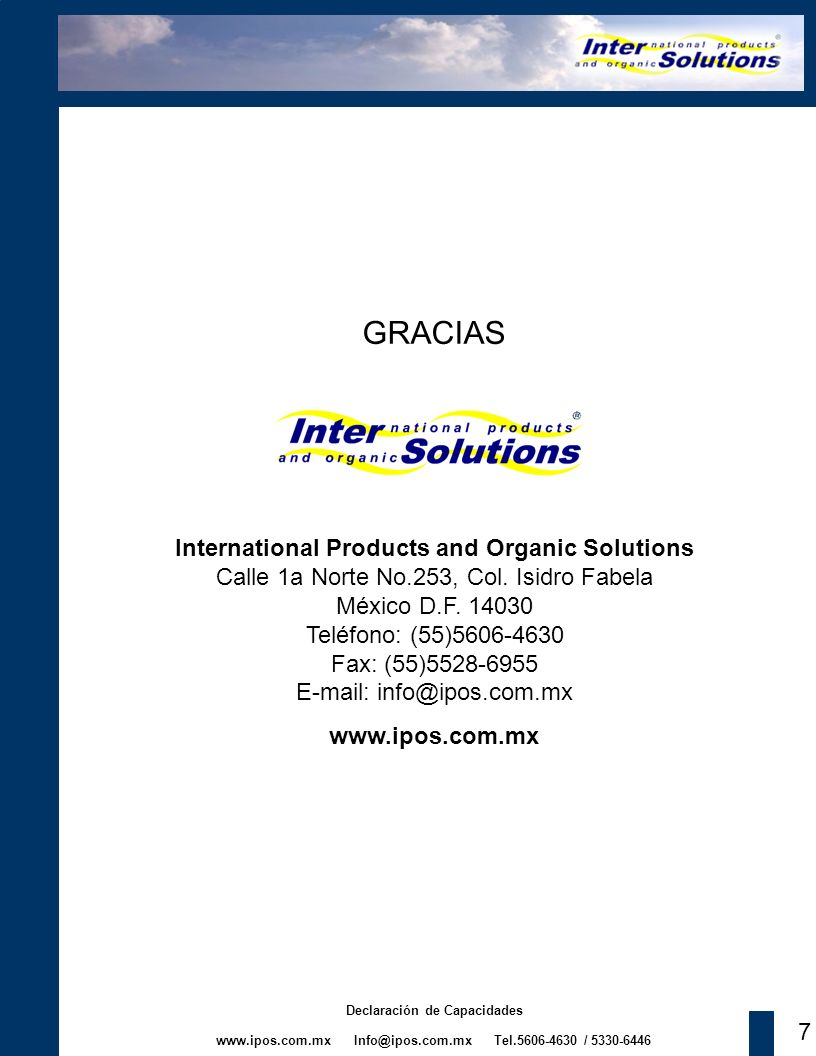www.ipos.com.mx Info@ipos.com.mx Tel.5606-4630 / 5330-6446 Declaración de Capacidades GRACIAS International Products and Organic Solutions Calle 1a Norte No.253, Col.