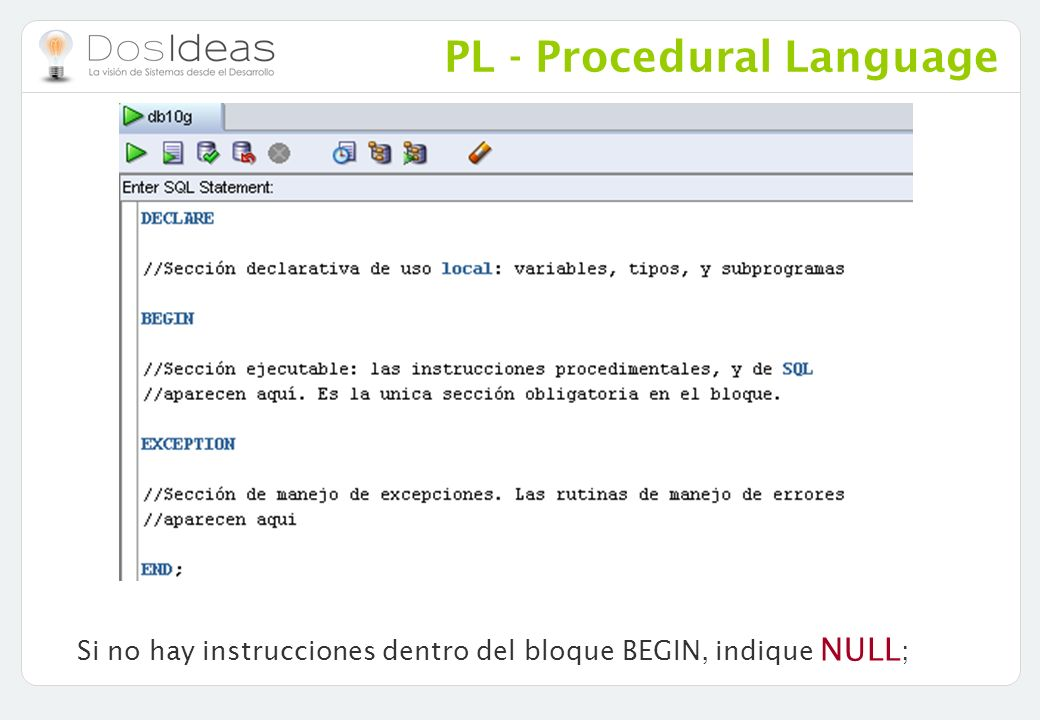 PL - Procedural Language Si no hay instrucciones dentro del bloque BEGIN, indique NULL ;