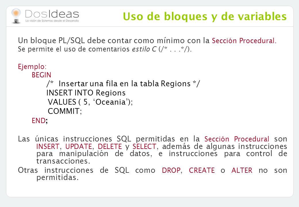 Uso de bloques y de variables Un bloque PL/SQL debe contar como mínimo con la Sección Procedural. Se permite el uso de comentarios estilo C (/*...*/).