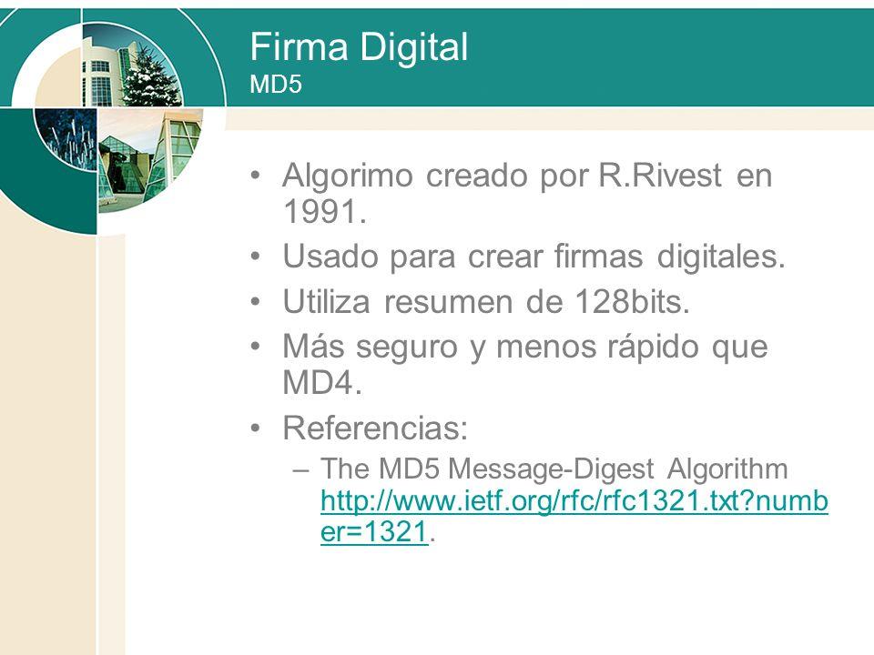 Firma Digital MD5 Algorimo creado por R.Rivest en 1991. Usado para crear firmas digitales. Utiliza resumen de 128bits. Más seguro y menos rápido que M