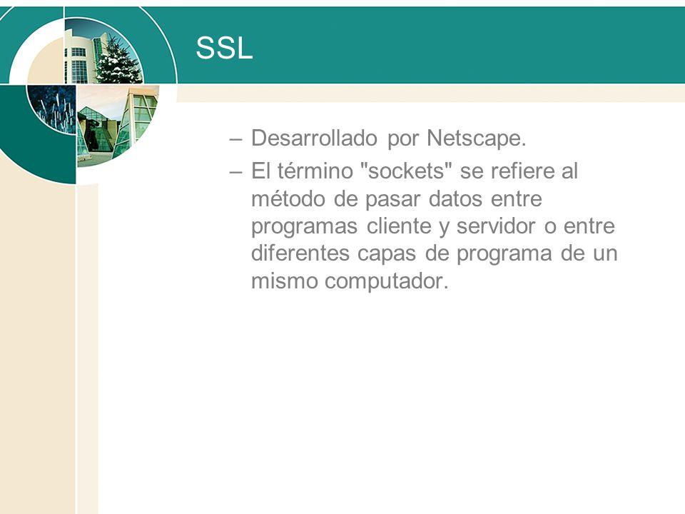 SSL –Desarrollado por Netscape. –El término