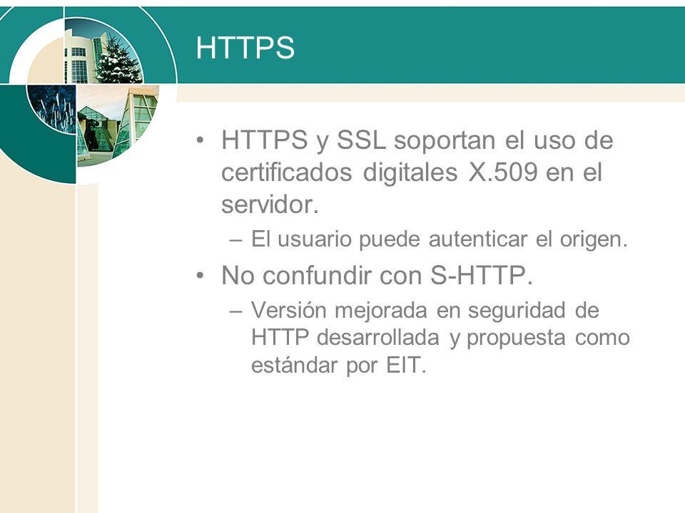HTTPS HTTPS y SSL soportan el uso de certificados digitales X.509 en el servidor. –El usuario puede autenticar el origen. No confundir con S-HTTP. –Ve