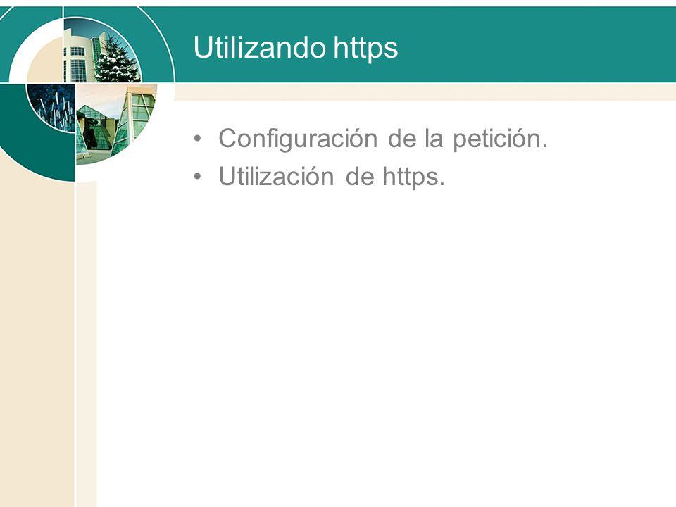 Utilizando https Configuración de la petición. Utilización de https.