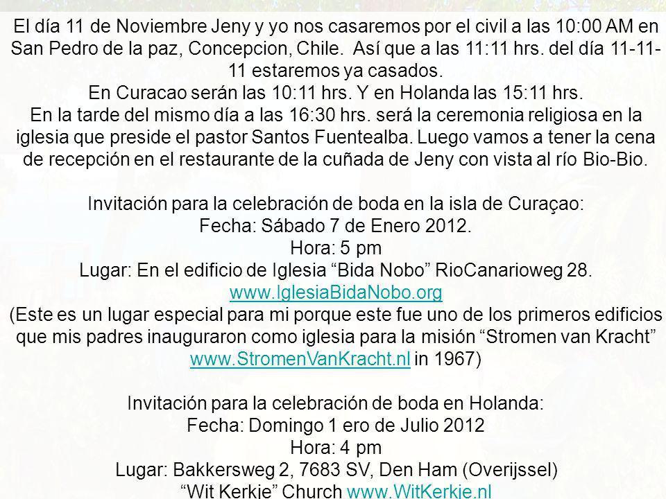 El día 11 de Noviembre Jeny y yo nos casaremos por el civil a las 10:00 AM en San Pedro de la paz, Concepcion, Chile.