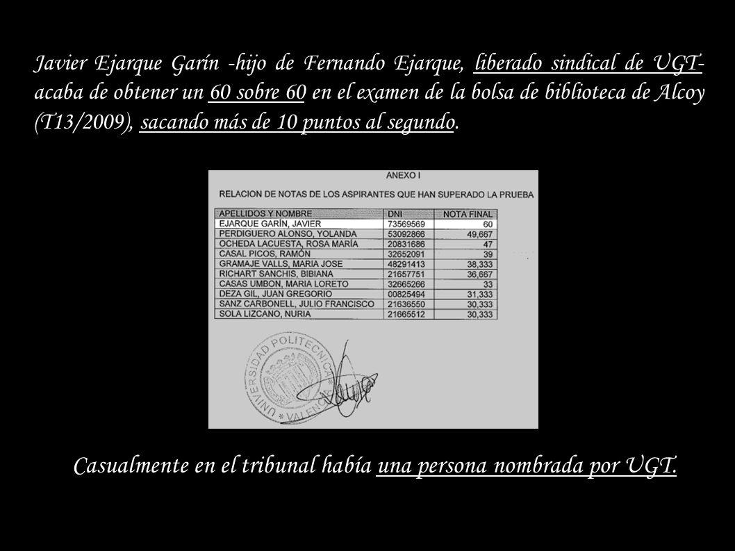 Javier Ejarque Garín -hijo de Fernando Ejarque, liberado sindical de UGT- acaba de obtener un 60 sobre 60 en el examen de la bolsa de biblioteca de Alcoy (T13/2009), sacando más de 10 puntos al segundo.