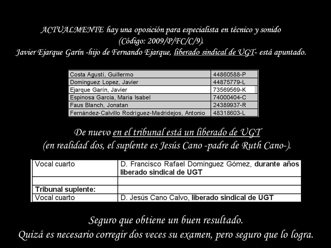 Ruth Cano -hija de Jesús Cano, liberado por UGT- se presentó a Administrativos (2007/P/FC/C/6). La primera corrección del examen -realizada por una má