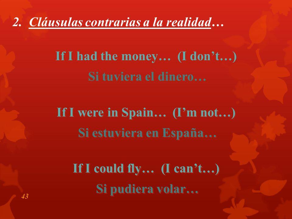 42 2. Contraria a la realidad… Si + + imperfecto del subjuntivo imperfecto del subjuntivo + + condicional