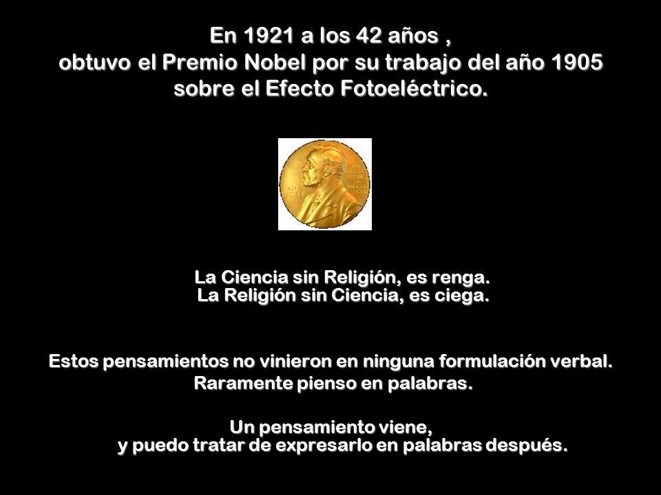 En 1921 a los 42 años, obtuvo el Premio Nobel por su trabajo del año 1905 sobre el Efecto Fotoeléctrico.