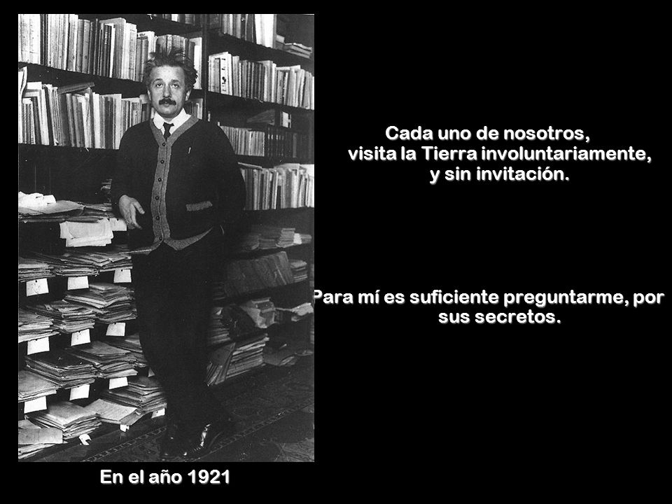 En el año 1921 Cada uno de nosotros, visita la Tierra involuntariamente, y sin invitación.