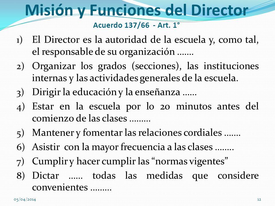 Misión y Funciones del Director Acuerdo 137/66 - Art. 1° 1) El Director es la autoridad de la escuela y, como tal, el responsable de su organización …