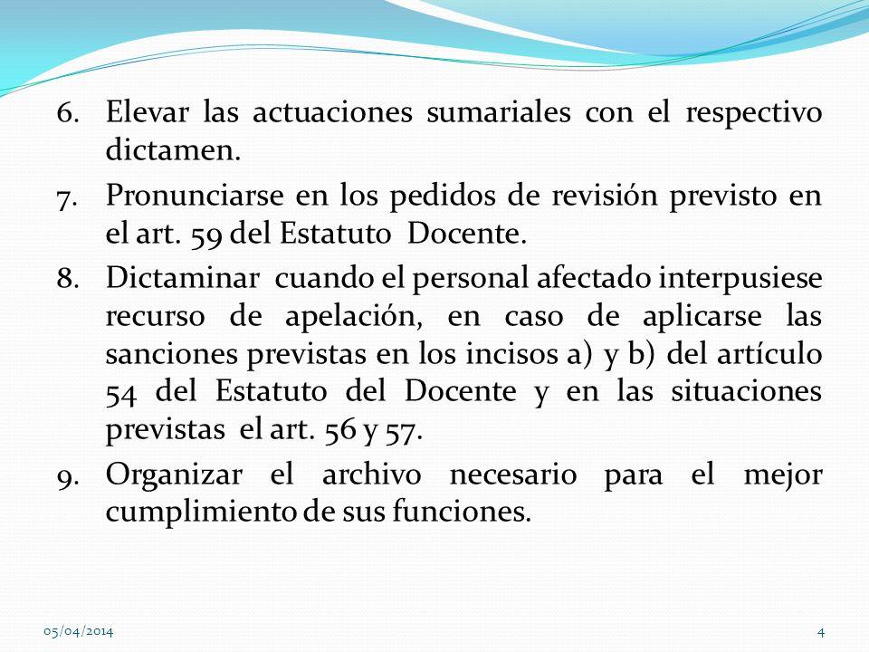 6. Elevar las actuaciones sumariales con el respectivo dictamen. 7. Pronunciarse en los pedidos de revisión previsto en el art. 59 del Estatuto Docent