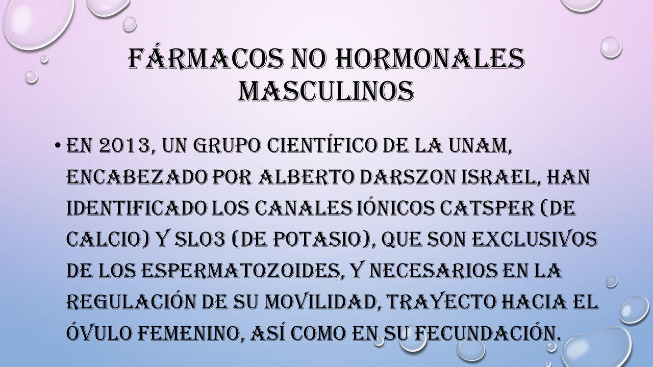 FÁRMACOS NO HORMONALES MASCULINOS EN 2013, UN GRUPO CIENTÍFICO DE LA UNAM, ENCABEZADO POR ALBERTO DARSZON ISRAEL, HAN IDENTIFICADO LOS CANALES IÓNICOS