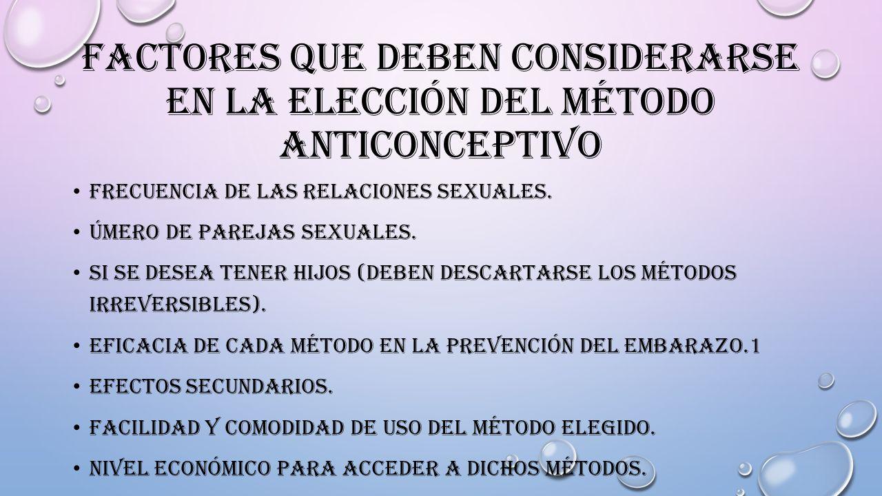 FACTORES QUE DEBEN CONSIDERARSE EN LA ELECCIÓN DEL MÉTODO ANTICONCEPTIVO FRECUENCIA DE LAS RELACIONES SEXUALES. ÚMERO DE PAREJAS SEXUALES. SI SE DESEA