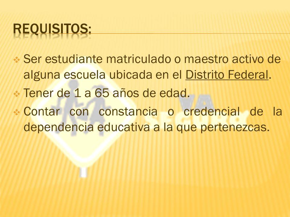Ser estudiante matriculado o maestro activo de alguna escuela ubicada en el Distrito Federal.