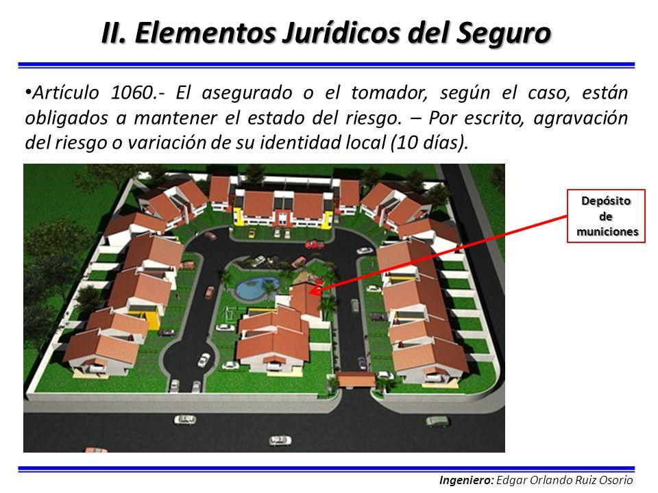 Ingeniero: Edgar Orlando Ruiz Osorio II. Elementos Jurídicos del Seguro Artículo 1060.- El asegurado o el tomador, según el caso, están obligados a ma