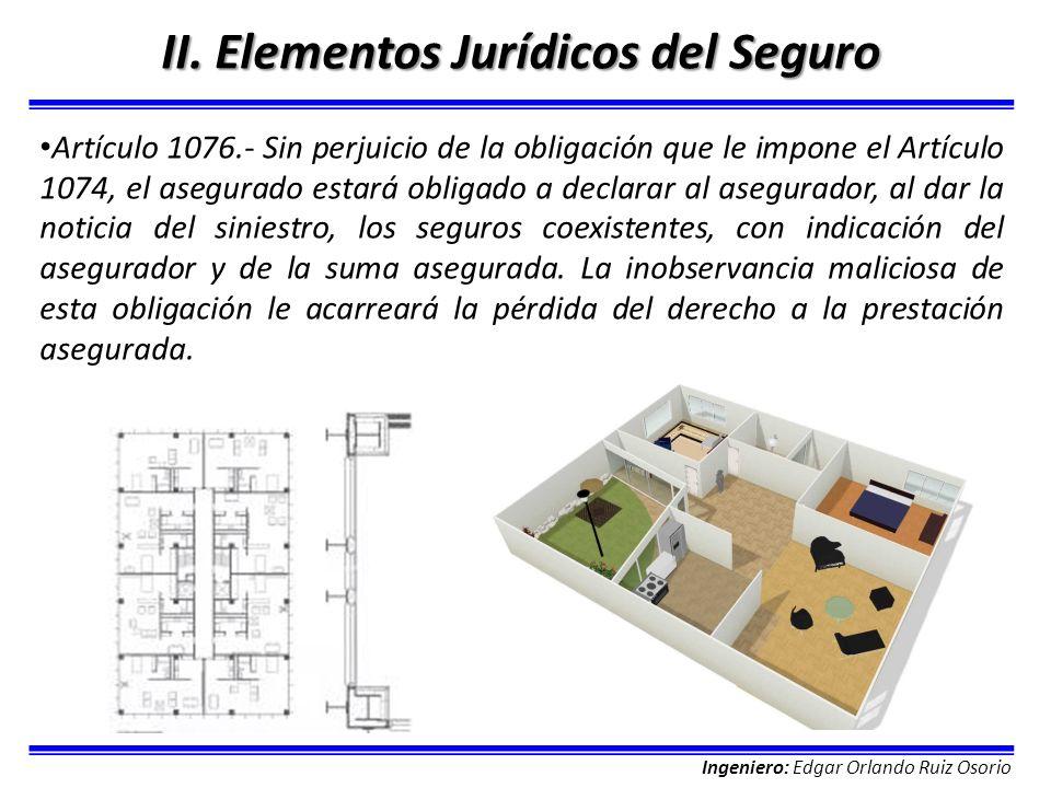 Ingeniero: Edgar Orlando Ruiz Osorio II. Elementos Jurídicos del Seguro Artículo 1076.- Sin perjuicio de la obligación que le impone el Artículo 1074,